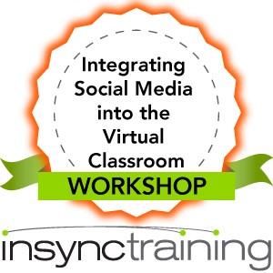 Integrating Social Media into the Virtual Classroom Workshop