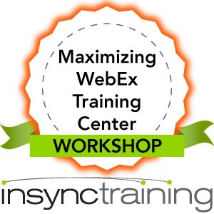 Maximizing WebEx Training Center Workshop