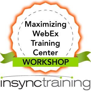 Maximizing WebEx Training Center Workshop